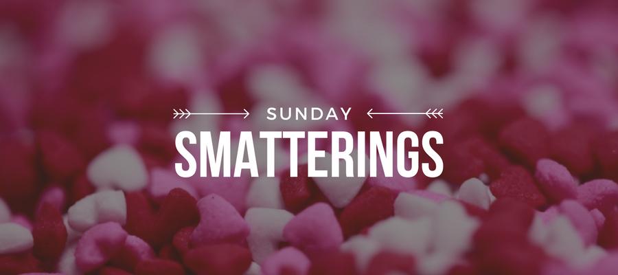 Sunday Smatterings 2.4.18