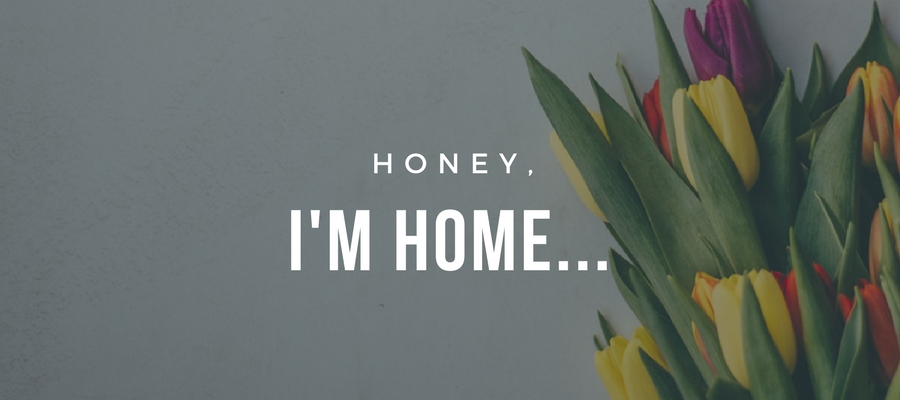 Honey, I'm home...