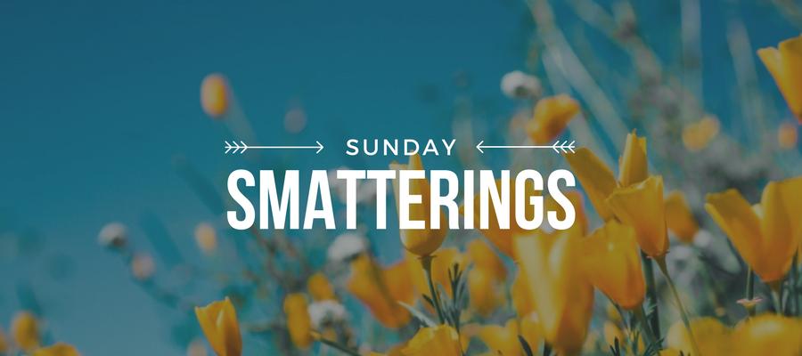 Sunday Smatterings 4.8.18