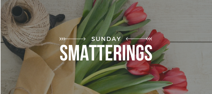 Sunday Smatterings 4.15.18