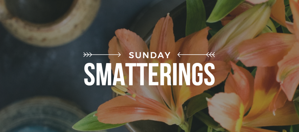 Sunday Smatterings 4.22.18