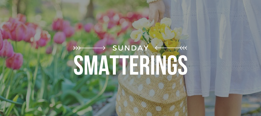 Sunday Smatterings 4.29.18