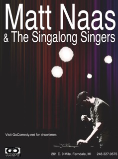 February 12th 8pm He's Matt Naas. You're the singalong singers. Join him as he takes you on an improvised musical journey.
