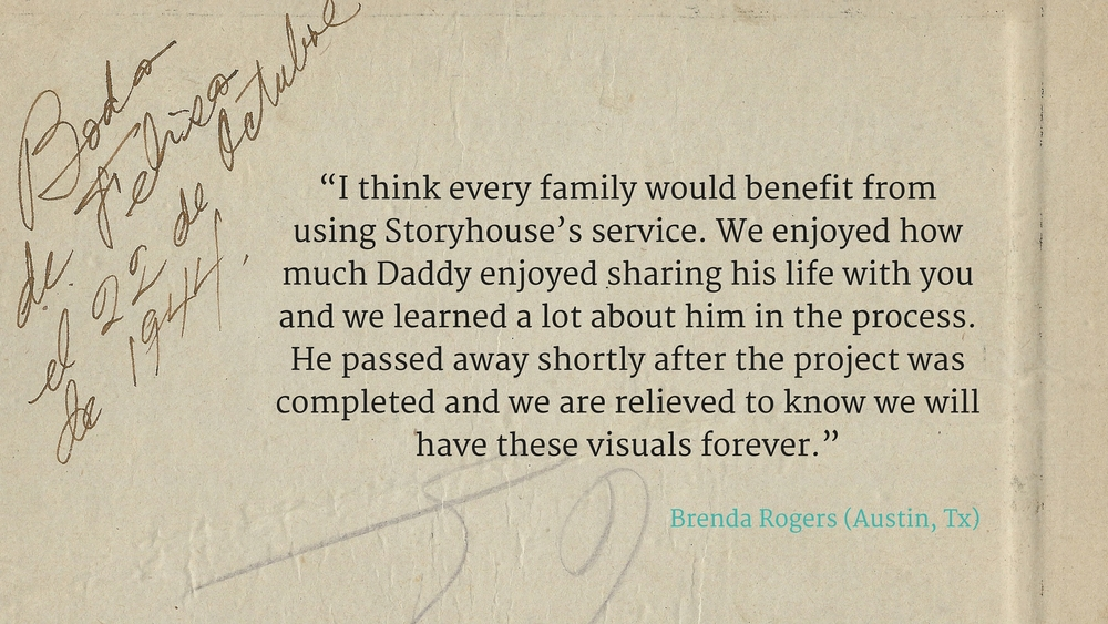 """I think every family would benefit from using Storyhouse's service. We enjoyed how much Daddy enjoyed sharing his life with you and we learned a lot about him in the process. He passed away shortly after the project was completed and w.jpg"