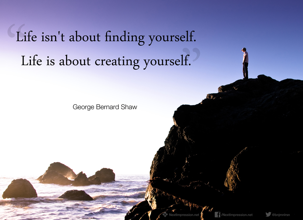Bildresultat för life isn't about finding yourself it's about creating yourself