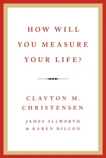 How Will You Measure Your Life? by Clay Christensen