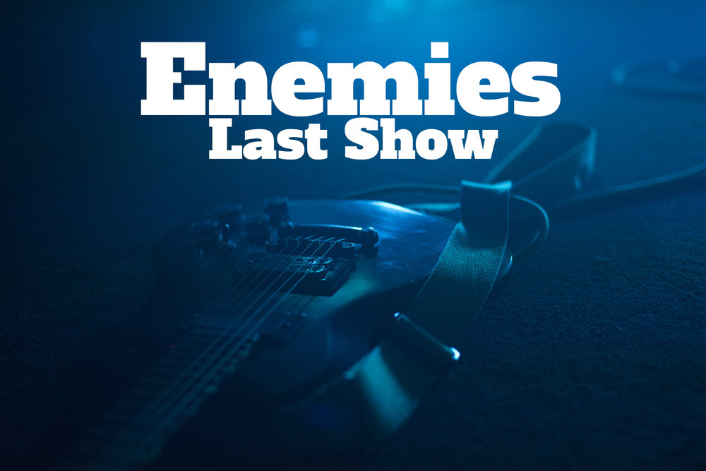 Enemies Final Show Ever