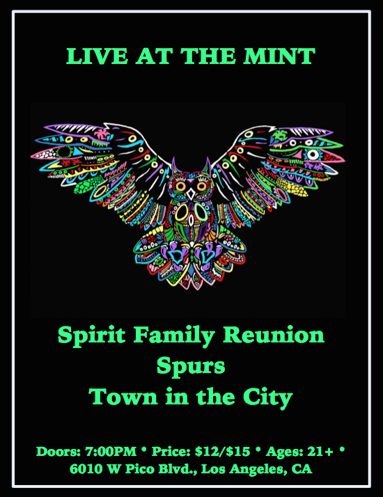 LIVE AT THE MINT - 7/7/15 SET TIMES: TOWN IN THE CITY - 8:00PM SPURS: 8:45PM SPIRIT FAMILY REUNION - 9:50PM