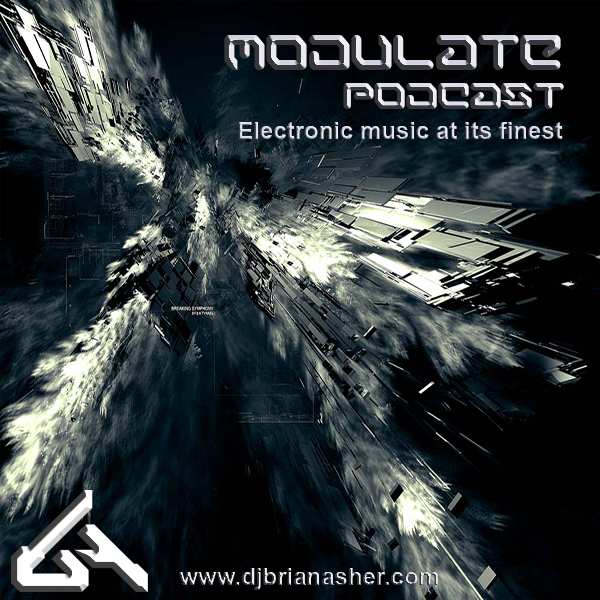 MODULATE Podcast ~ Techno, Minimal, Progressive, Trance - Hosted - Dj Brian Asher
