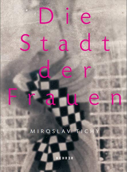 Miroslav Tichý: Die Stadt der Frauen Exhibition Catalogue 2013, Kehrer Verlag 29,90 €
