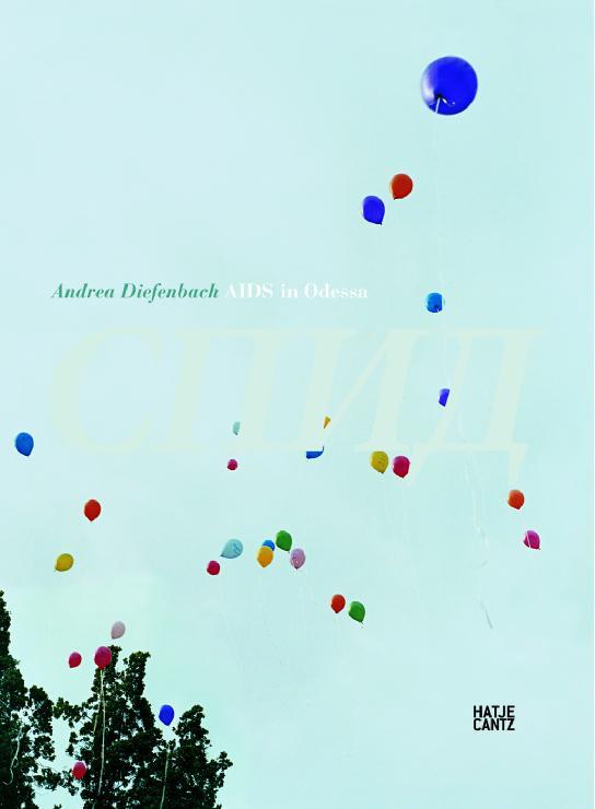 Andrea Diefenbach: AIDS in Odessa  Hatje Cantz, 2008 29,80 €