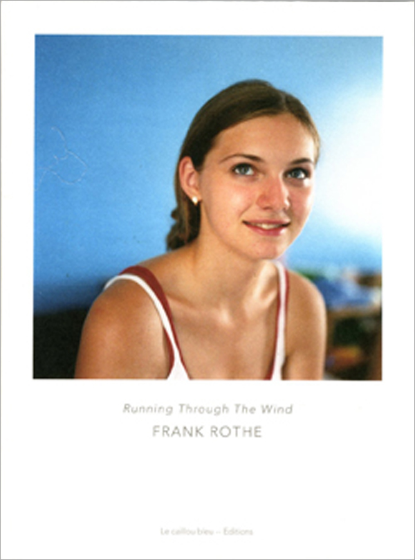 Frank Rothe - Running Through The Wind  le caillou bleu - Editions 2007 25,00 €