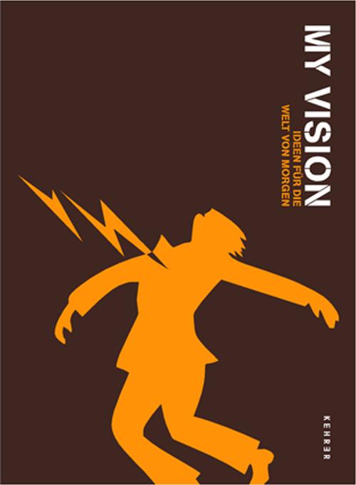 My Vision – Ideen für die Welt von morgen Kehrer Verlag 2007 Autoren: C. Ellwanger, M. Gisbourne,H.-D. Huber,T. Schirmböck Broschur, 12 x 18,5 cm, 50 Seiten, 45 Abbildungen, mit DVD, Deutsch/Englisch 19,80 €
