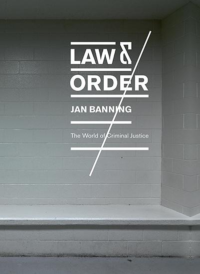 Jan Banning: LAW & ORDER The world of Criminal Justice   40,- €
