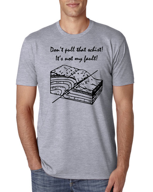 6044b967 Don't Pull that Schist Geology Shirt (unisex) — Apparel for the ...