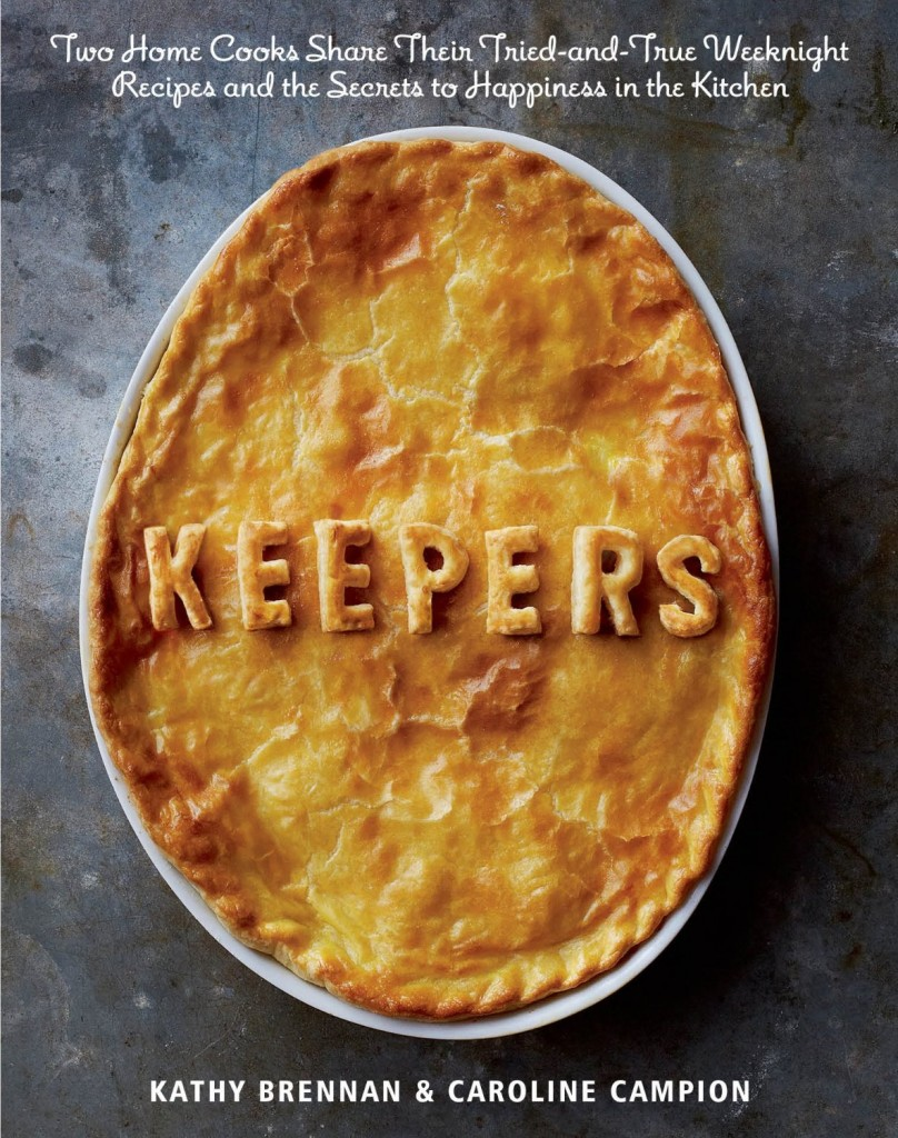 Keepers: Two Home Cooks Share Their Tried-and-True Weeknight Recipes and the Secrets to Happiness in the Kitchen, $19.75       Photo credit for all images: Christopher Testani