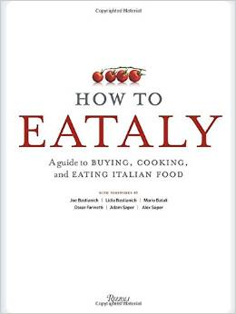 How To Eataly: A Guide to Buying, Cooking and Eating Italian Food, $26