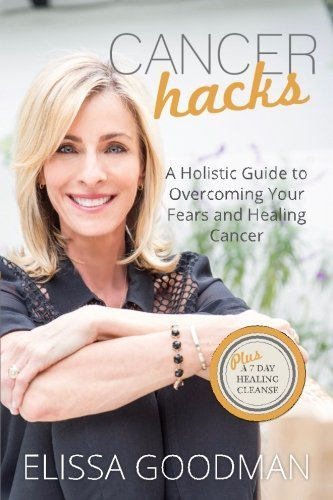 ORDER HERE:  Cancer Hacks  by Elissa Goodman