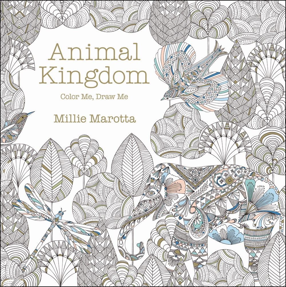 Animal Kingdom: Color Me, Draw Me Illustrated by Millie Marotta Sept. 2014 Lark Crafts