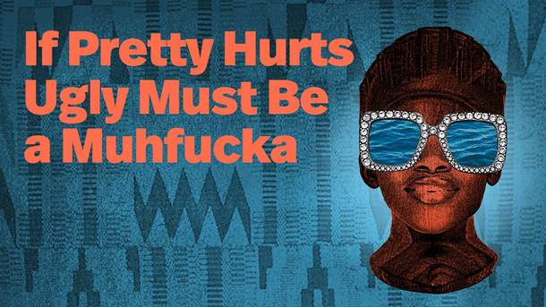 If Pretty Hurts Ugly Must Be a Muhfucka, playwright horizon, if pretty hurts discount