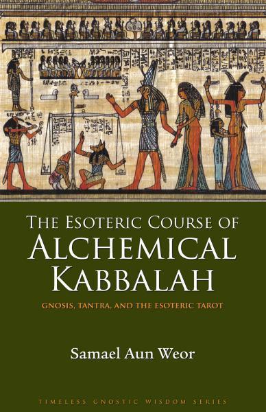ESOTERIC COURSE OF ALCHEMICAL KABBALAH: Gnosis, Tantra & The Esoteric Tarot  by Weor, Samael Aun