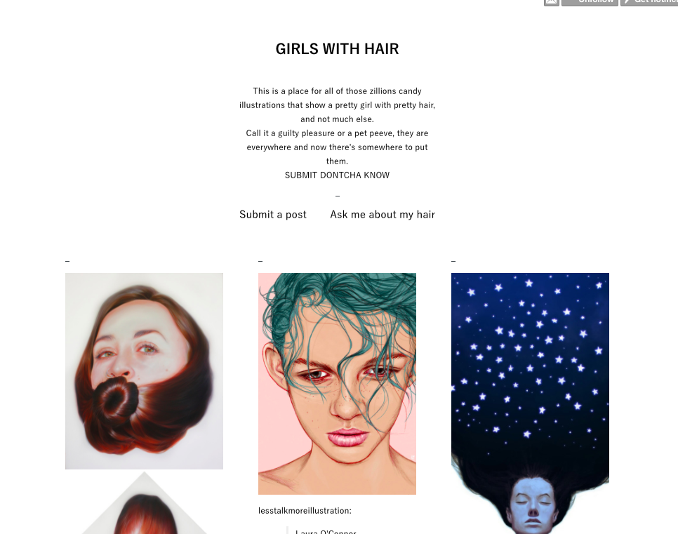 Girls With Hair - My compulsive collection of the over-popular tendency of artists to use women as neutral subjects. Roughly, what-not-to-do.Pretty girl + pretty hair = art.
