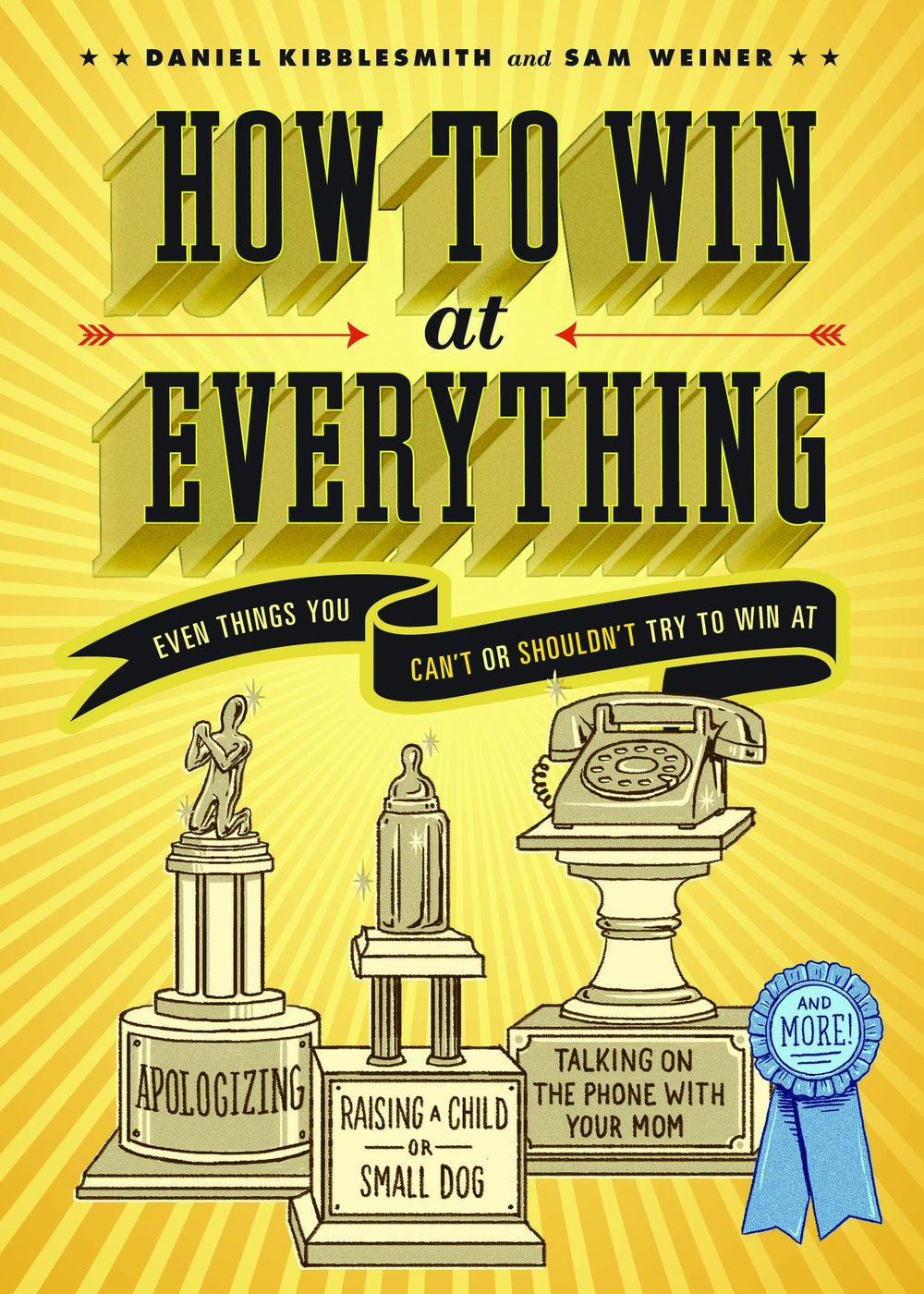 How To Win At Everything (2013) By Daniel Kibblesmith & Sam Weiner - Even Things You Can't Or Shouldn't Try To Win At