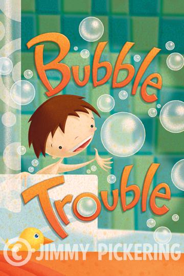 Jimmy Pickering - Bubble Trouble 01.jpg