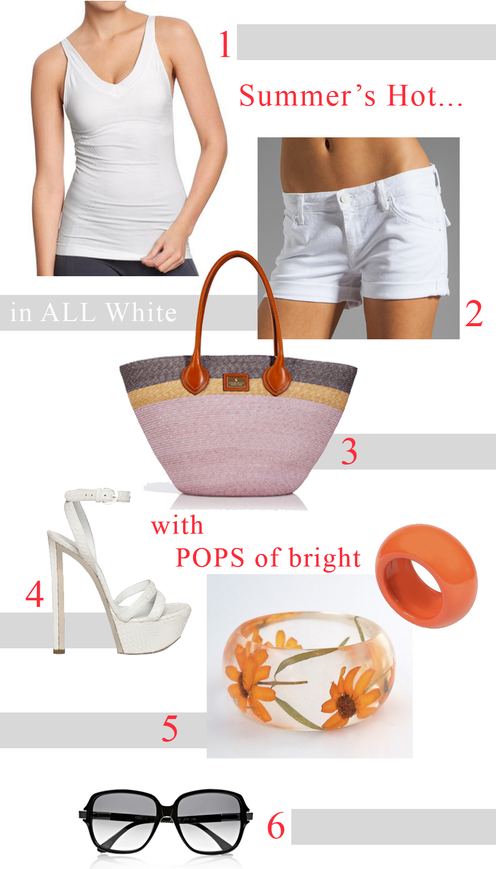 1. white V neck tank top  2. White cuffed hot shorts 3. Striped Beach Tote 4. White Platform Sandals 5. Orange flowers bangle bracelet  6. Black oversized Sunnies