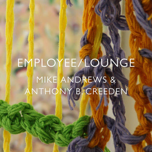 28 MAY 2015 – 29 JUNE 2015 - EMPLOYEE/LOUNGE - MIKE ANDREWS & ANTHONY B. CREEDEN
