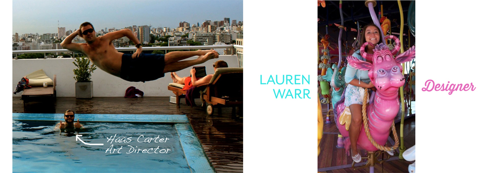 Haas Carter, Art Director   2012 -  Lauren Warr, Designer   2012 -
