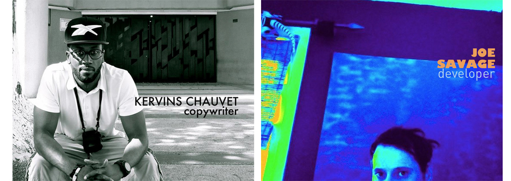 Kervins Chauvet, Copywriter   2012 -  Joe Savage, Developer  2012 -