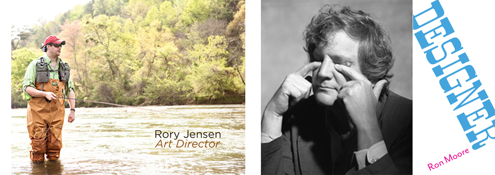 Rory Jensen, Art Director 2011 - 2013  Ron Moore, Designer  2008 -