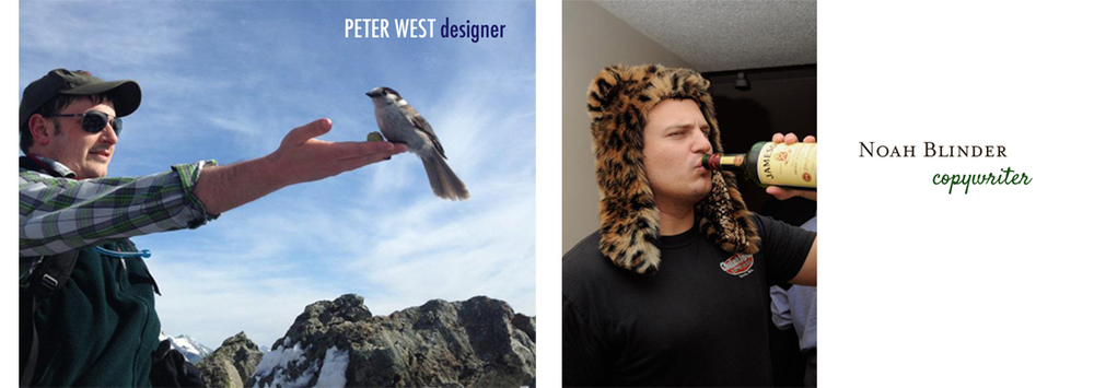 Peter West, Designer 2011 - 2013  Noah Blinder, Copywriter  2011 - 2013