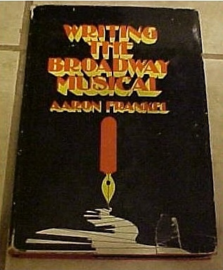 Writing the Broadway Musical  (1977 original edition) by Aaron Frankel