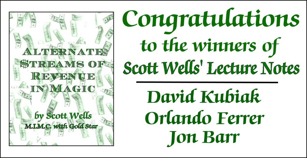 "Thank you to the many people who responded and entered the contest, but only three lucky winner's names were drawn. Congratulations to David Kubiak, Orlando Ferrer, and Jon Barr.  For those who are interested in receiving a copy, I will run a special through the end of September 2016 where you can buy a set of lecture notes at 25% off the regular price. For a limited time, you can buy a copy for only $15.00. This is a digital, immediate download of my PDF lecture notes. Please order through this link:  http://themagicwordpodcast.com/shop/  and click on the link to ""Alternate Streams of Revenue in Magic"""