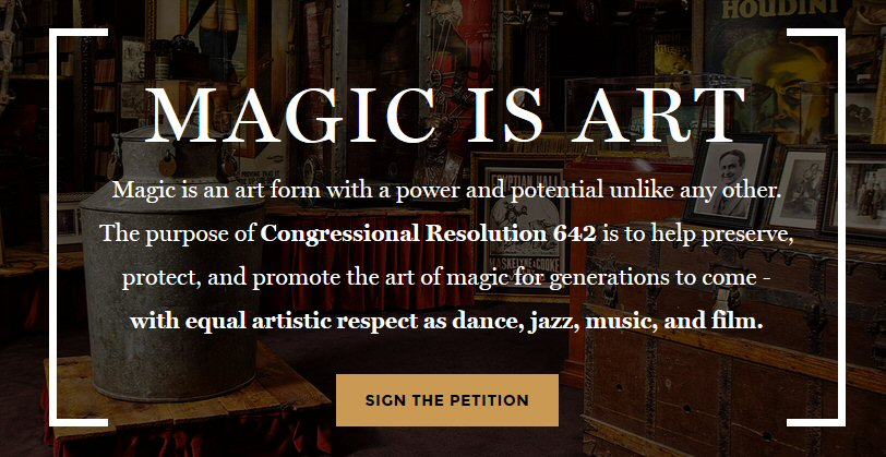 "Please sign this petition to help pass House Resolution 642 that will recognize ""magic"" as a true art form. We need your signature today."