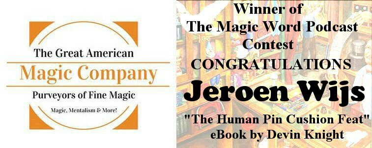 "Congratulations to Jeroen Wijs who won ""The Human Pin cushion Feat"" eBook. And thanks also goes to our sponsor, The Great American Magic Company, for offering this prize"
