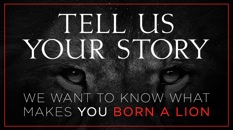 We're looking for people who embody the spirit of Born A Lion. Tell us why that's you.