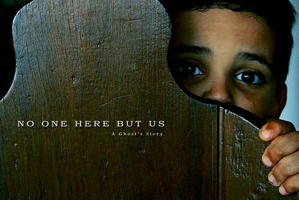NO ONE HERE BUT US - Feature Film in development.
