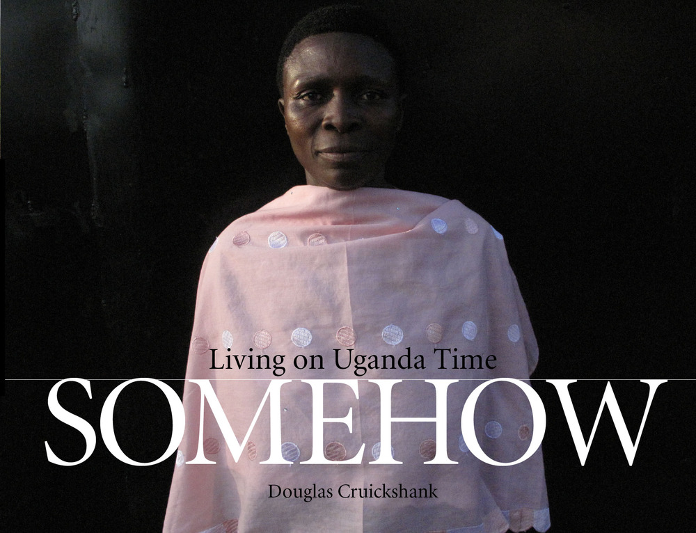 Somehow: Living on Uganda Time by Douglas Cruickshank