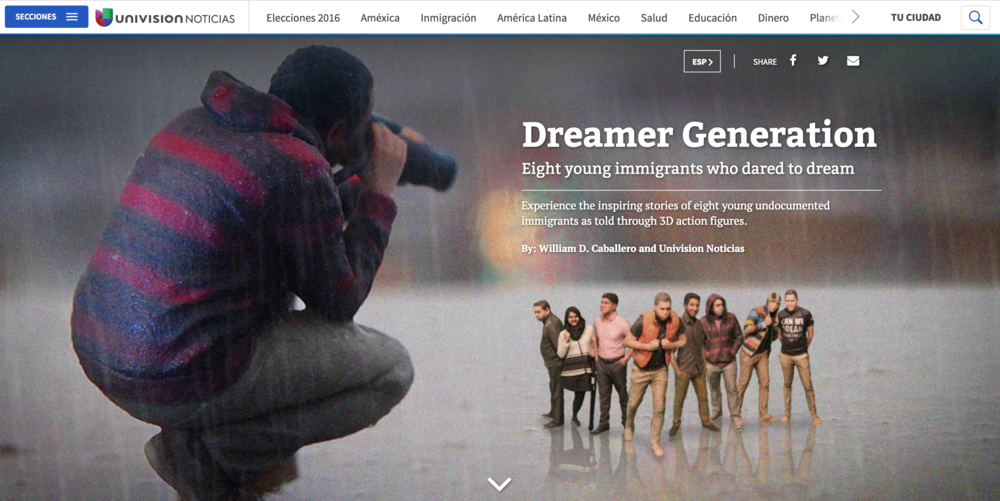 SEPTEMBER 2016: Univision debuts Dreamer Generation, a web-series created and directed by William D. Caballero. Each video in this series is focused on one member of the Dreamer's Movement, which is comprised of undocumented (or previously undocumented) Latino youth. The stories are shot in miniature using 3D scanning and 3D printing. Click the link to see either an ENGLISH or SPANISH version of the videos.
