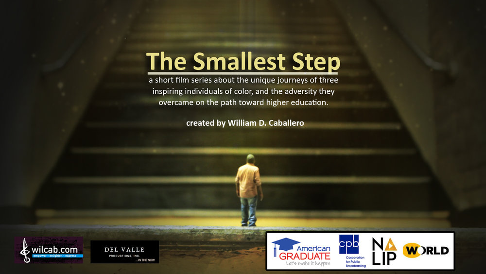 SEPTEMBER 2015:  PBS and World Channel debut  The Smallest Step , a short film series about the unique journeys of three inspiring individuals of color, and the adversity they overcame on the path toward higher education.