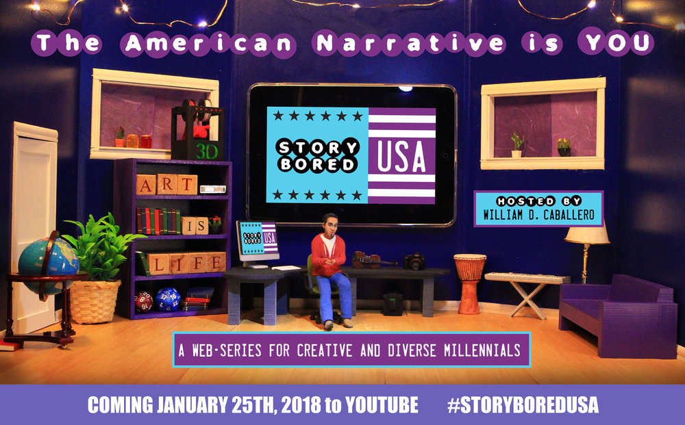 JANUARY 2017:   STORYBORED USA,  an educational and entertaining web-series, aimed at empowering diverse youth and millennials to tell their stories through creative arts and media. Hosted by 3D printed figures of show creator/writer, William D. Caballero, and set in a scaled-down replica of his studio, each episode explores various aspects of the creative process, through interviews with emerging and established creatives, and miniature visualizations of the life and work of legendary artists. Each of the ten episodes encompassing season one, are meant to encourage all diverse people to add their creative voices to the American narrative, serving as a casual reminder that if they do not tell their stories in their own voice, someone else will.     Click here to learn more about StoryBored USA
