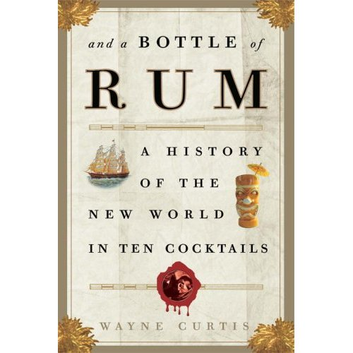 """And A Bottle Of Rum"" by Wayne Curtis"