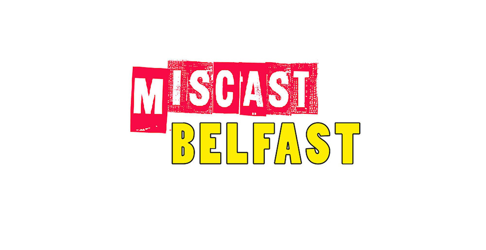 Miscast Belfast -