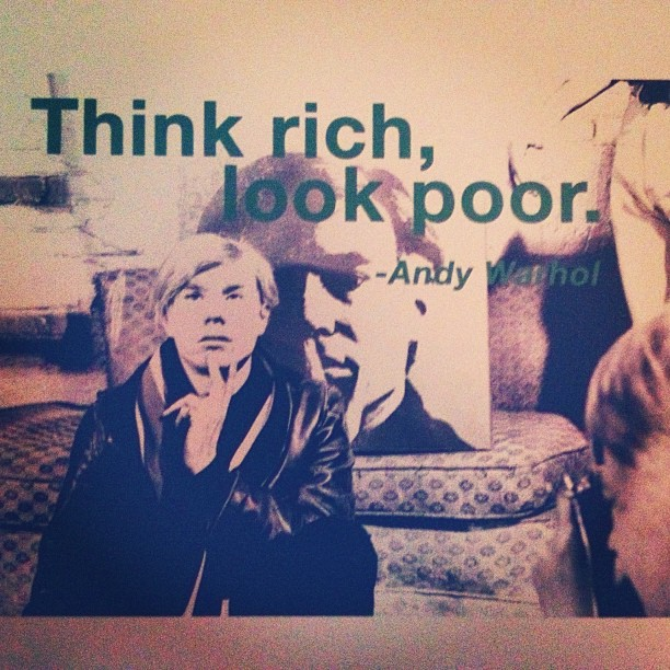 Think rich, look poor. - Andy Warhol