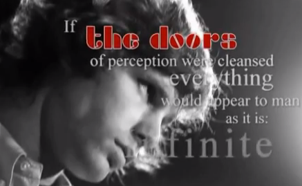 """If the doors of perception were cleansed, everything would appear to man as it is: infinite."" - William Blake"