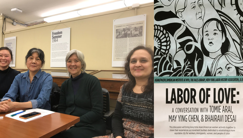 "Sitting beside May Chen and Bhairavi Desai --2 of my movement heroes--and Minju Bae, organizer of the panel, ""Labor of Love"" held at the Tamiment Library on February 13, 2018 and co-sponsored by the A/P/A Institute, the NY Labor History Assn. & LaborArts.   https://www.youtube.com/watch?v=9HE8OZqWSPw"