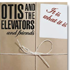 Otis and the Elevators It Is What It Is